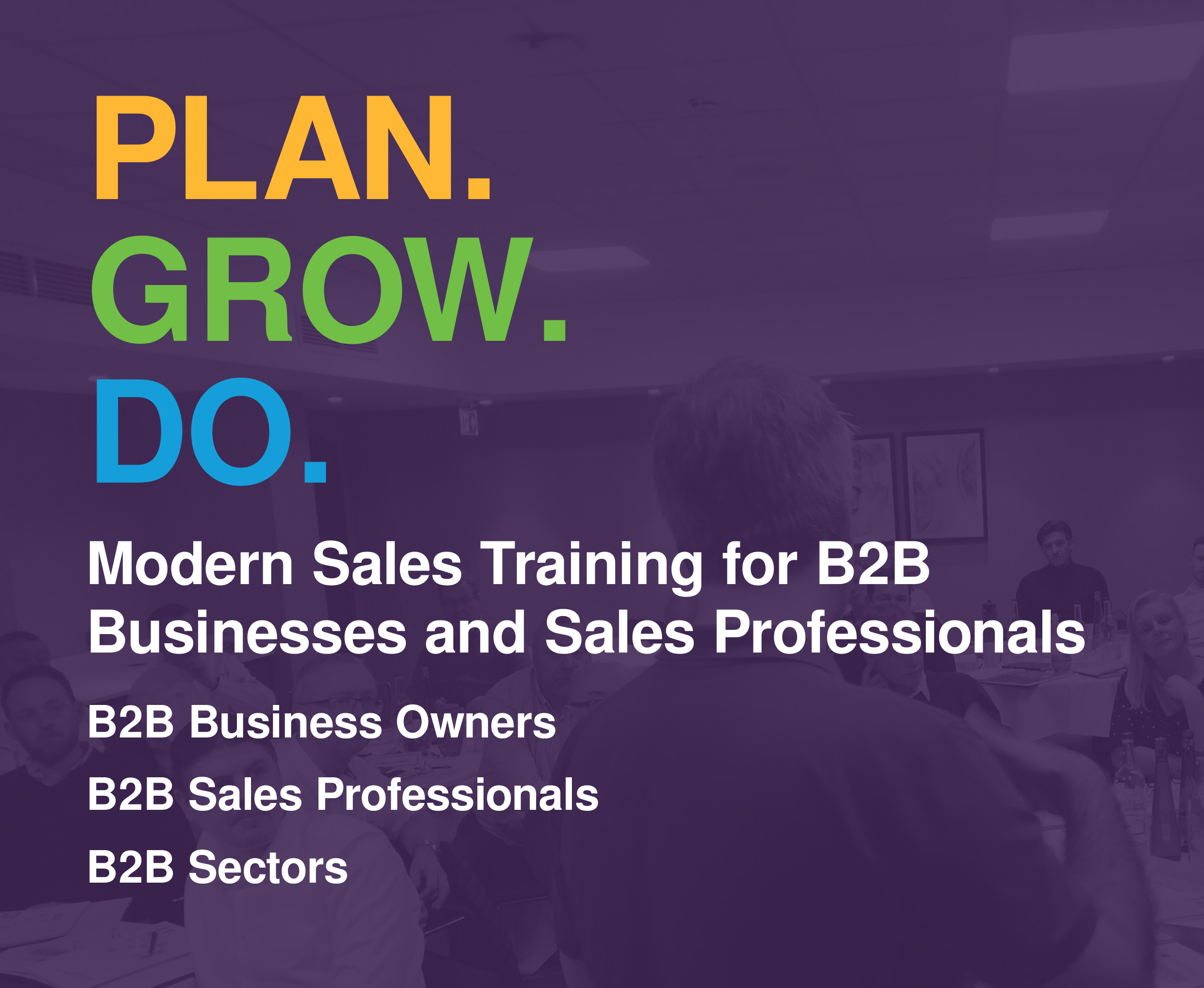 ..Plan. Grow. Do. Modern Sales Training for B2B Businesses and Sales. B2B For Business Owners, B2B Sales Professionals, B2B Sectors.